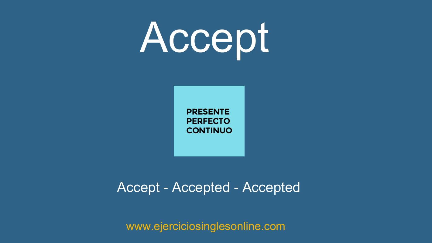 Accept - Presente perfecto continuo - Conjugación