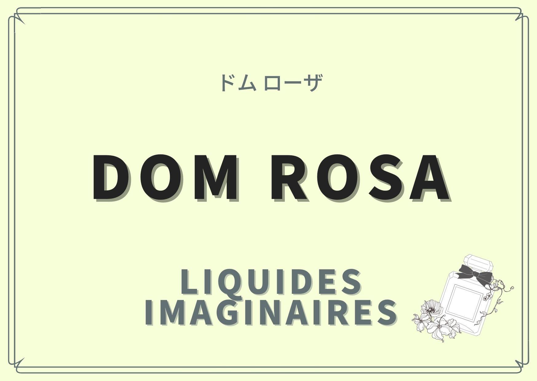 Dom Rosa(ドム ローザ)/LIQUIDES IMAGINAIRES(リキッドイマジネール)