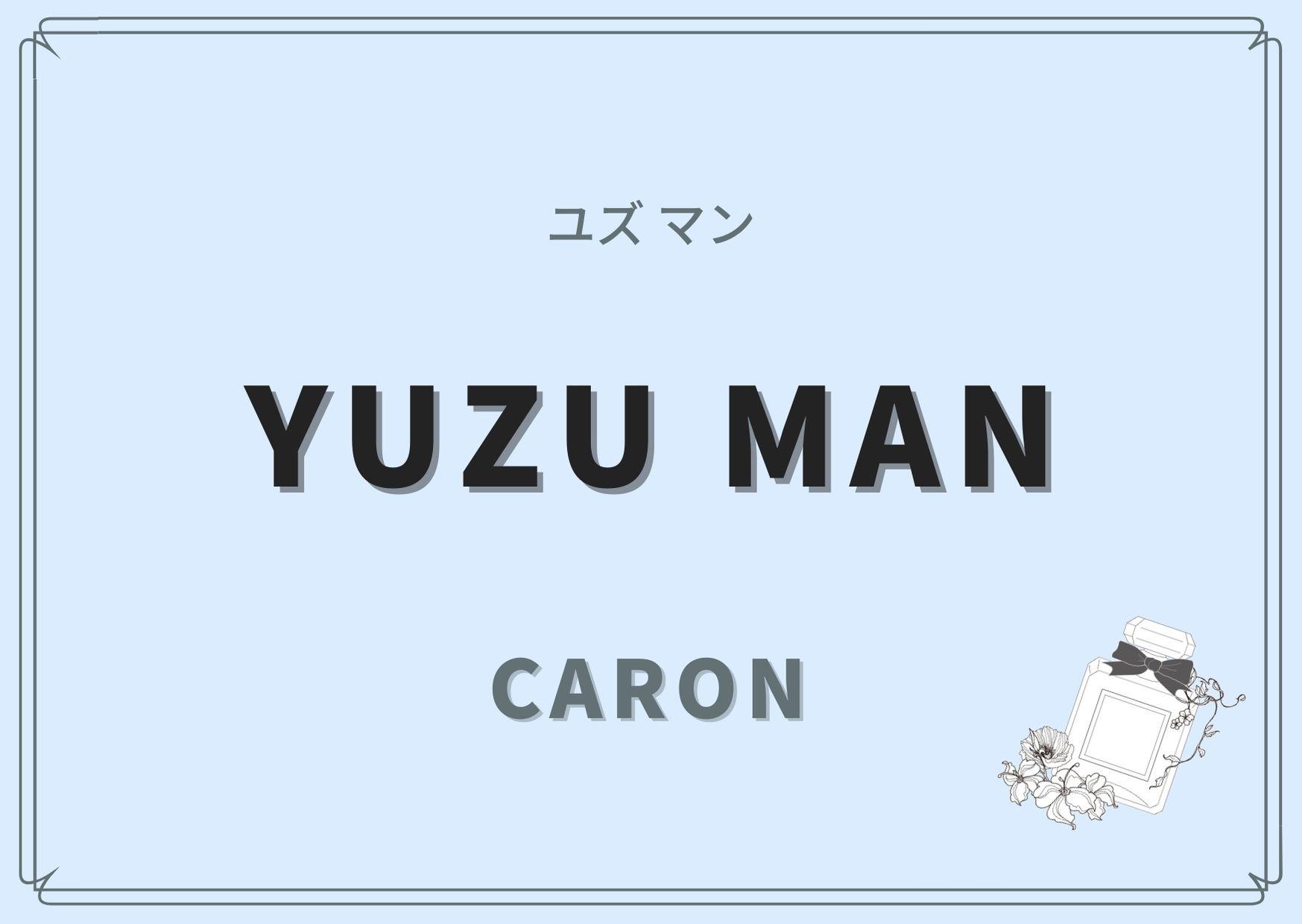 YUZU MAN(ユズ マン)/CARON(キャロン)