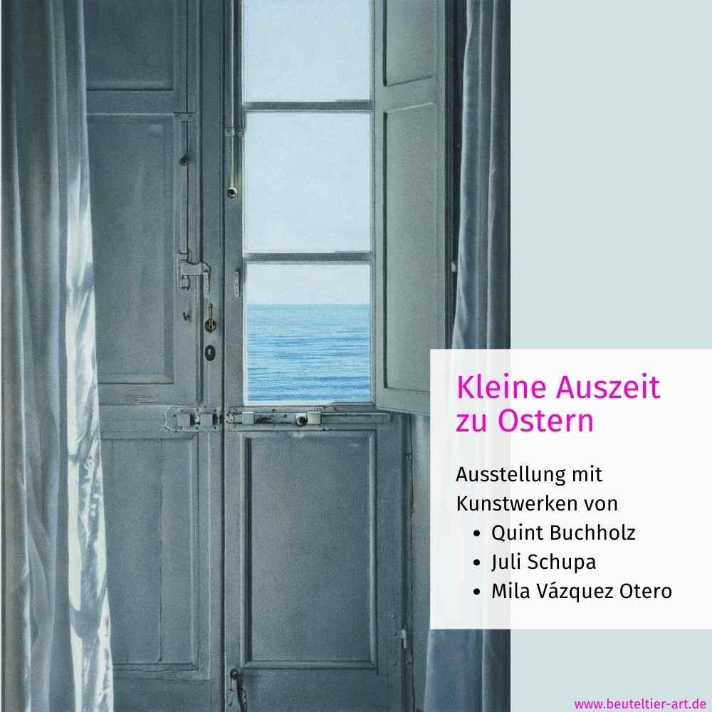 Kleine Auszeit zu Ostern - Kunstausstellung mit Quint Buchholz, Juli Schupa und Mila Vázquez Otero
