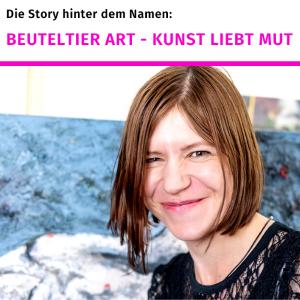 Die Story hinter dem Namen: Beuteltier Art Galerie - Kunst liebt Mut