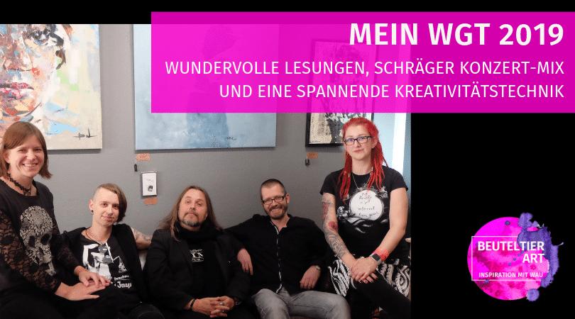 Mein WGT 2019: Wundervolle Lesungen, schräger Konzert-Mix und eine spannende Kreativitätstechnik