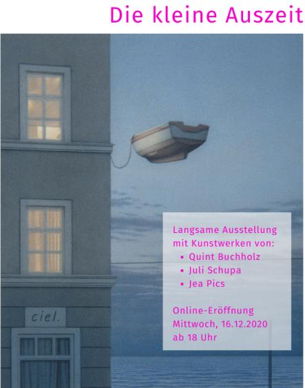 Die kleine Auszeit - Ausstellung mit Quint Buchholz, Juli Schupa und Jea Pics