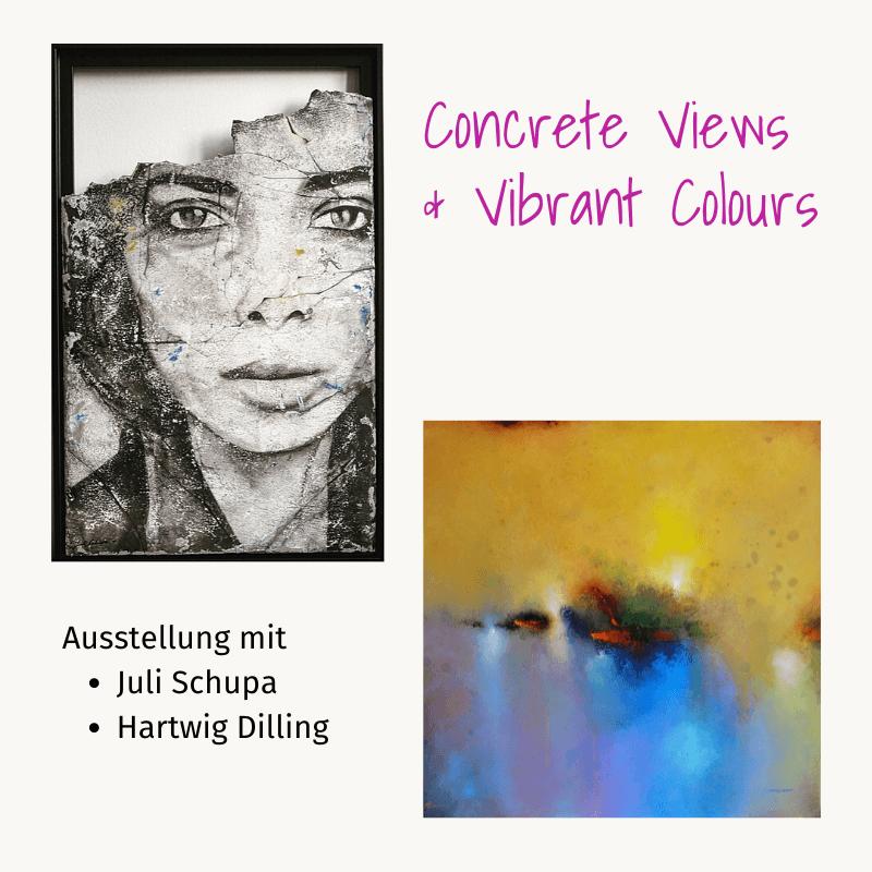 Concrete Views & Vibrant Colours - Ausstellung mit Juli Schupa und Hartwig Dilling