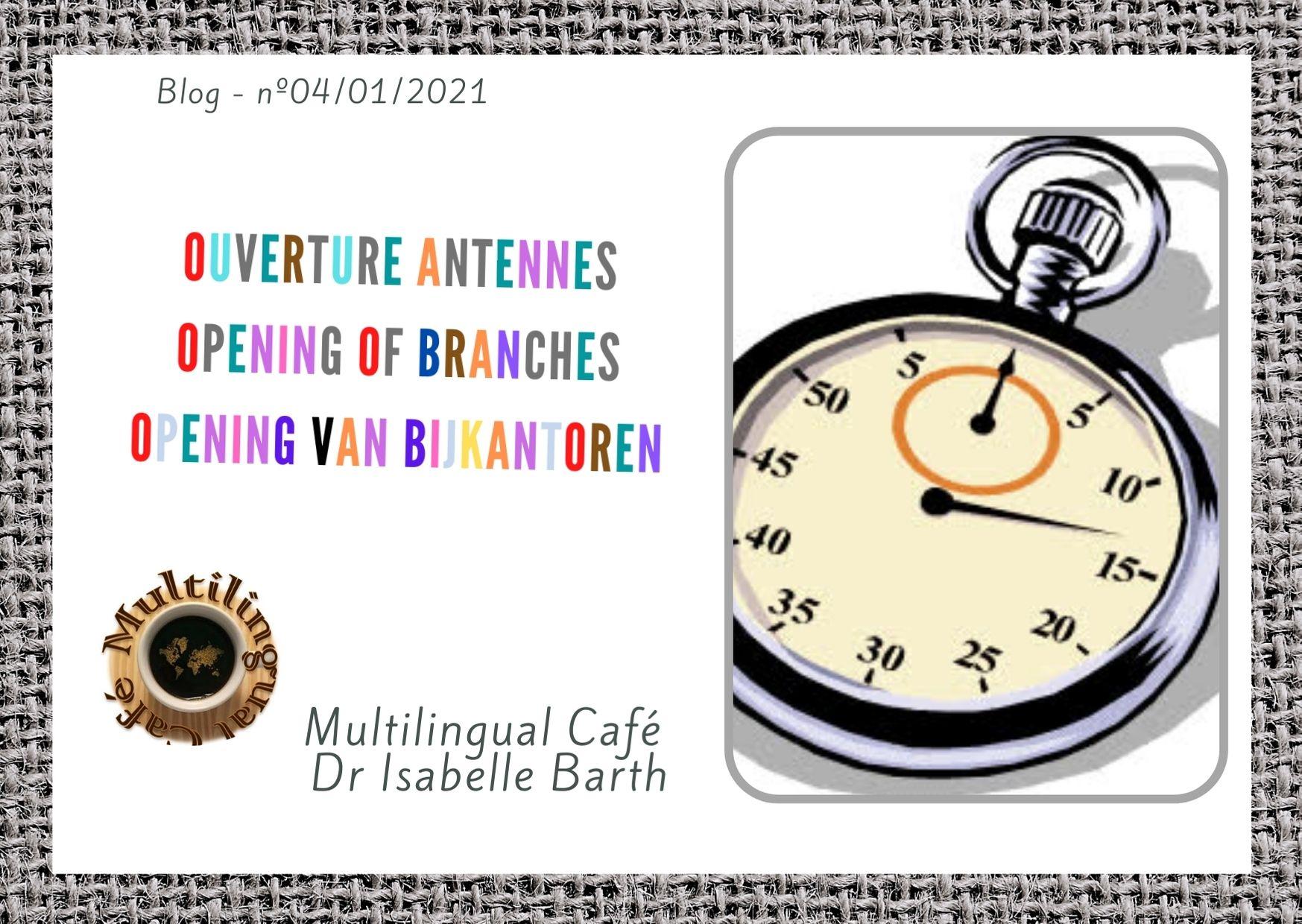 Ouverture d'antennes / Opening of branches / Opening van bijkantoren