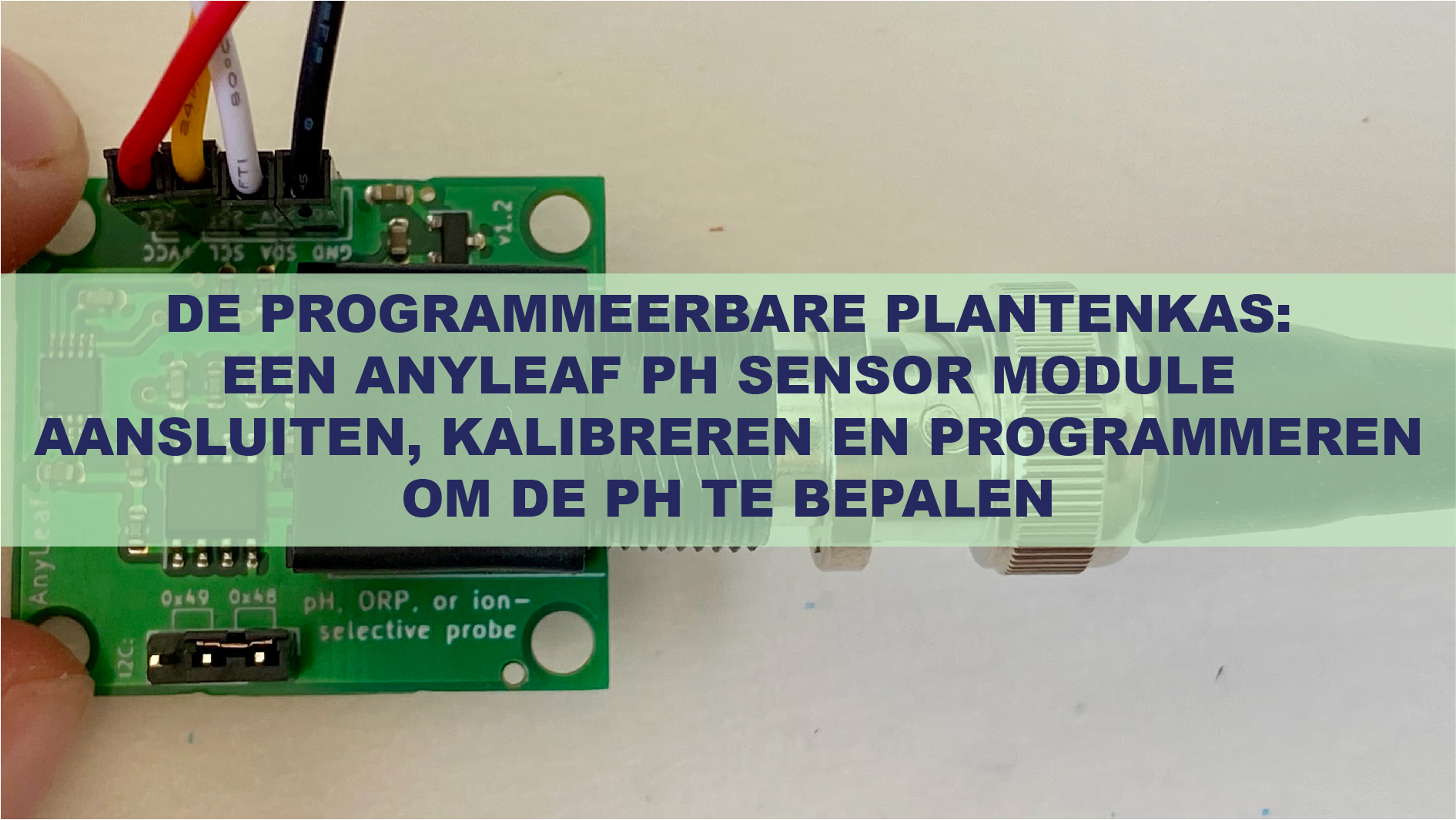 De Programmeerbare Plantenkas: Een Anyleaf pH Sensor Module Aansluiten, Kalibreren En Programmeren Om De pH Te Bepalen