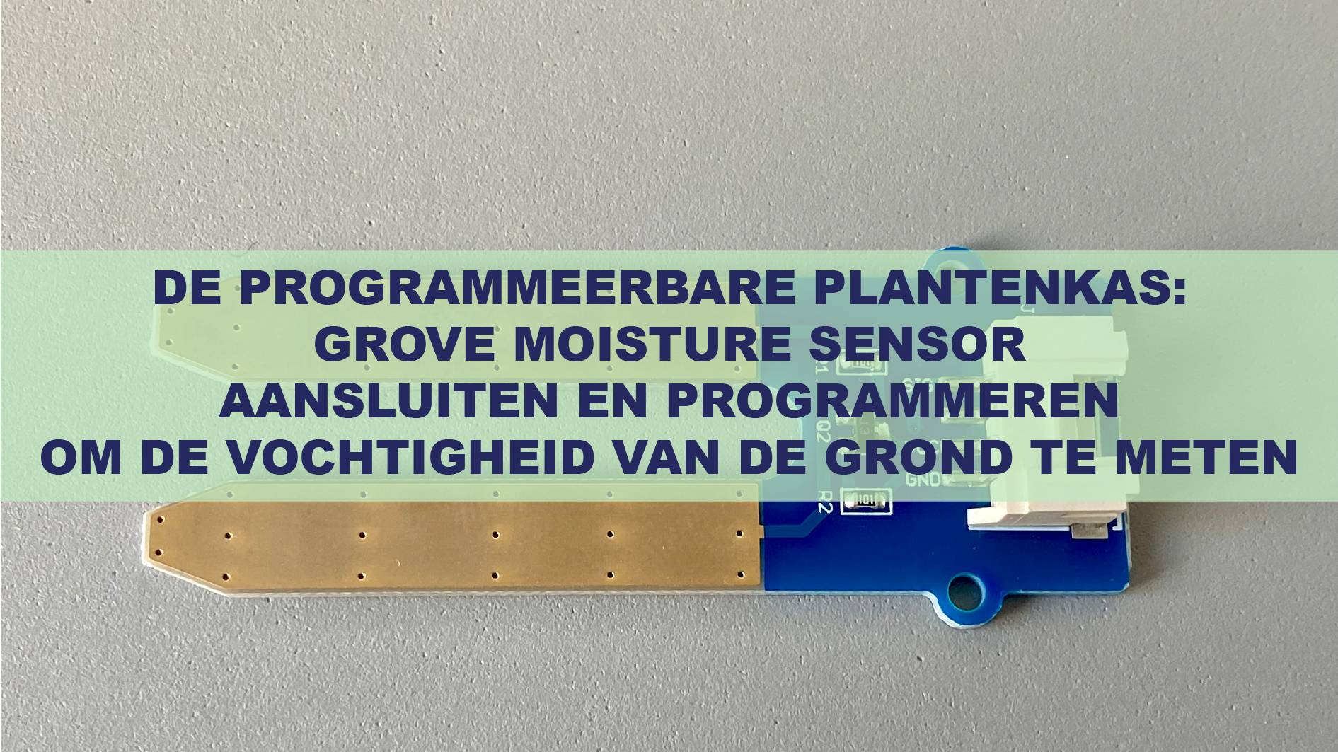 De Programmeerbare Plantenkas: Grove Moisture Sensor Aansluiten En Programmeren Om De Vochtigheid Van De Grond Te Meten