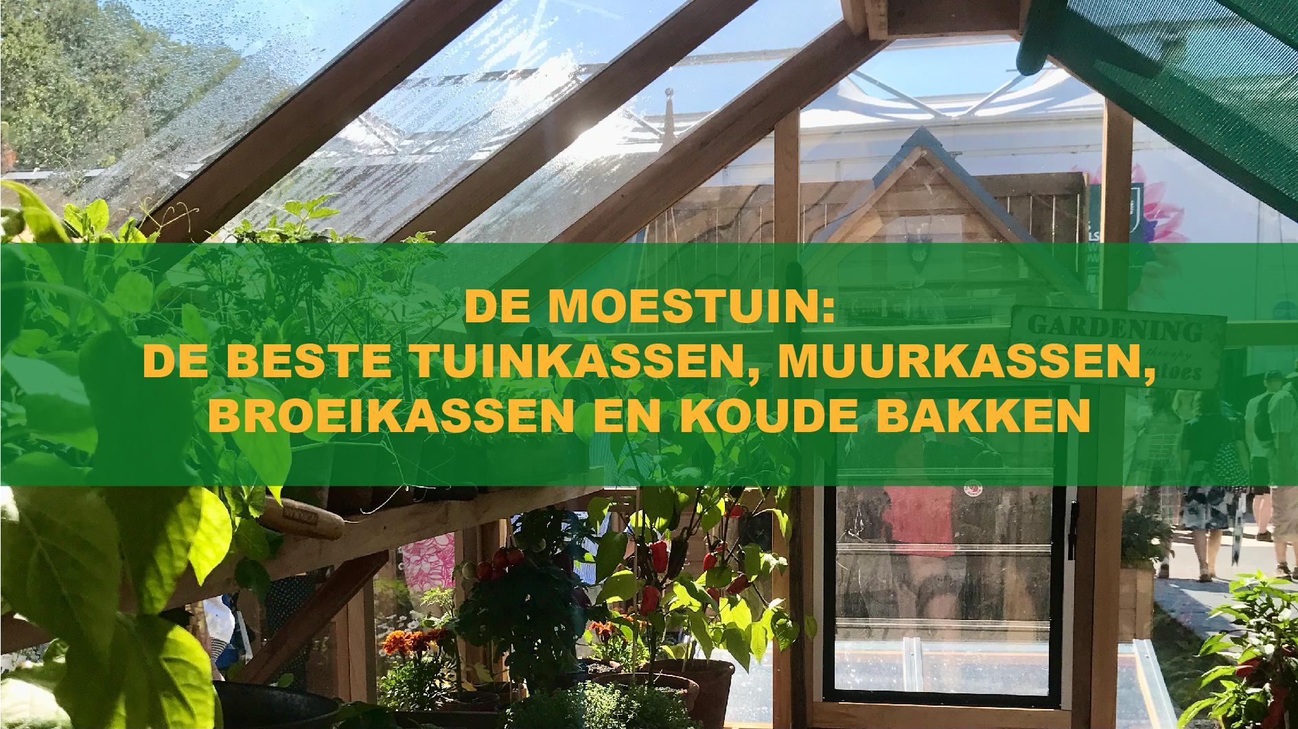 De Moestuin: De Beste Tuinkassen, Muurkassen, Broeikassen En Koude Bakken