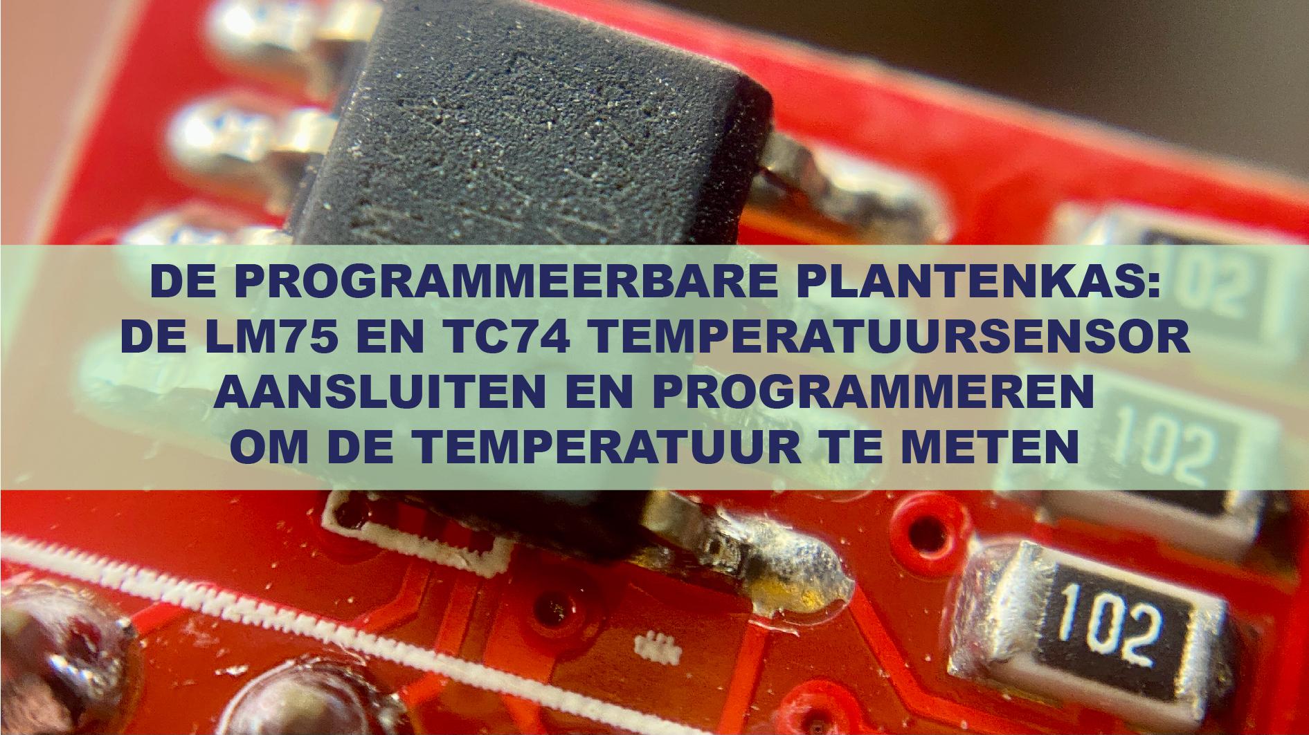 De Programmeerbare Plantenkas: De LM75 En TC74 Temperatuursensor Aansluiten En Programmeren Om De Temperatuur Te Meten