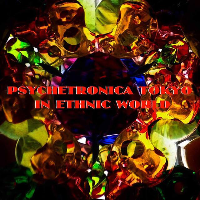 Psychetronica Tokyo - In Ethnic World