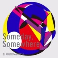 Someday,Somewhere, - DJ PHUNKY☆PHRE$H
