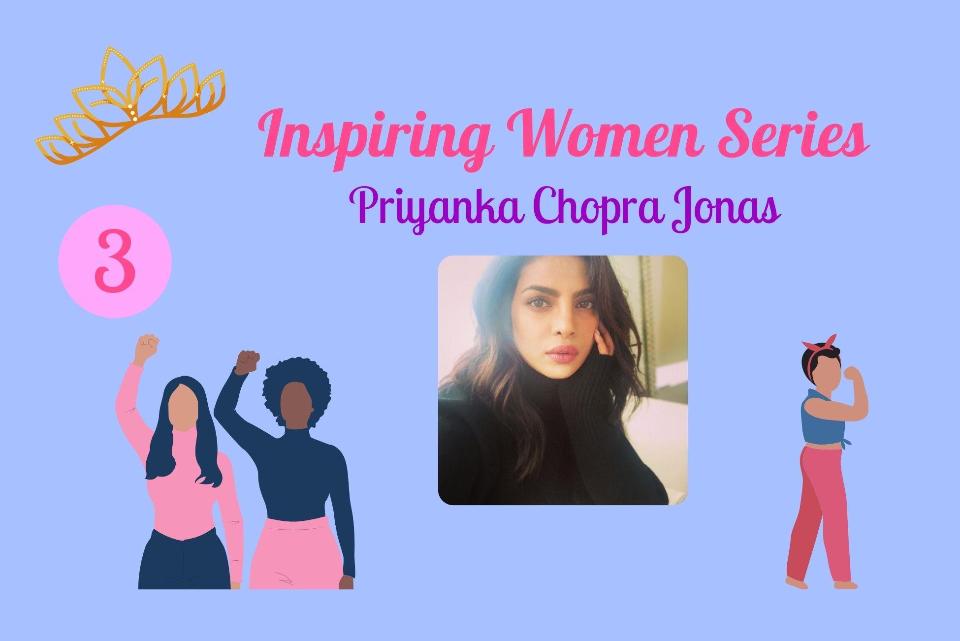 Inspiring Women Series – part 3: Priyanka Chopra Jonas