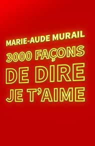 Chronique 3000 façons de dire je t'aime Marie-Aude  Murail