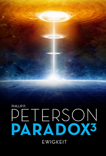 Paradox 3, Ewigkeit, Philip P. Peterson, SF, Thriller, Roman, Rezension
