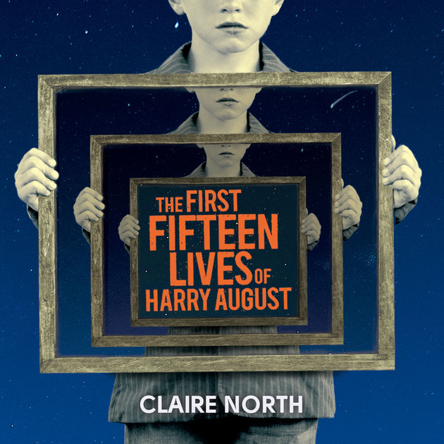 Cover of the Book The First Fifteen Lives of Harry August by Claire North. Review and Rating