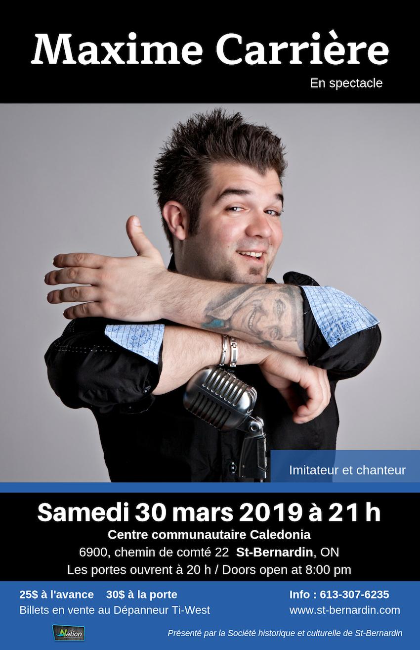 Spectacle de Maxime Carrière le samedi 30 mars 2019. Au Centre communautaire Caledonia. Adresse 6900, chemin de comté 22 à St-Bernardin, en Ontario.