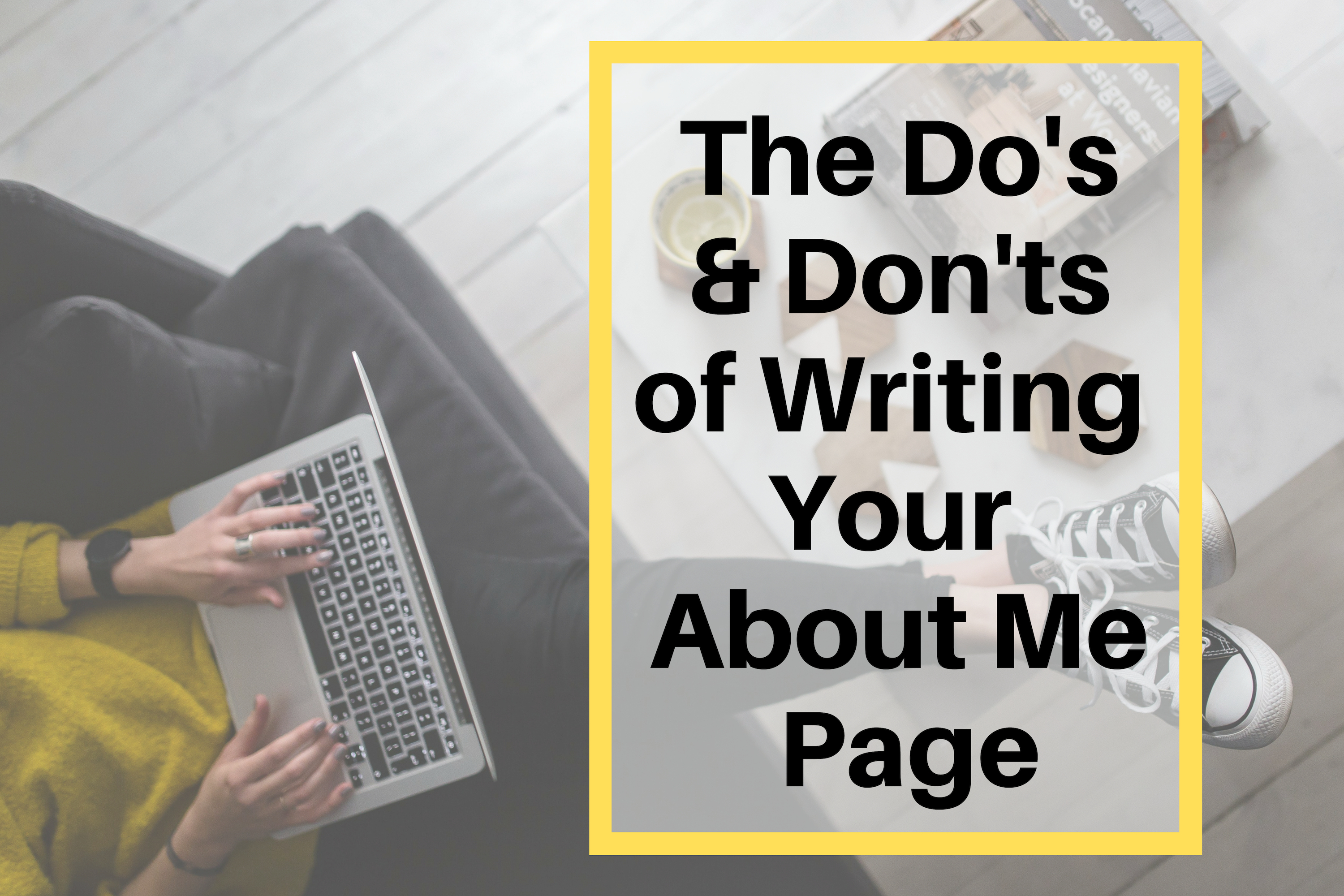 THE DOS AND DON'TS OF WRITING YOUR ABOUT ME PAGE (WITH FREE WORKSHEETS)