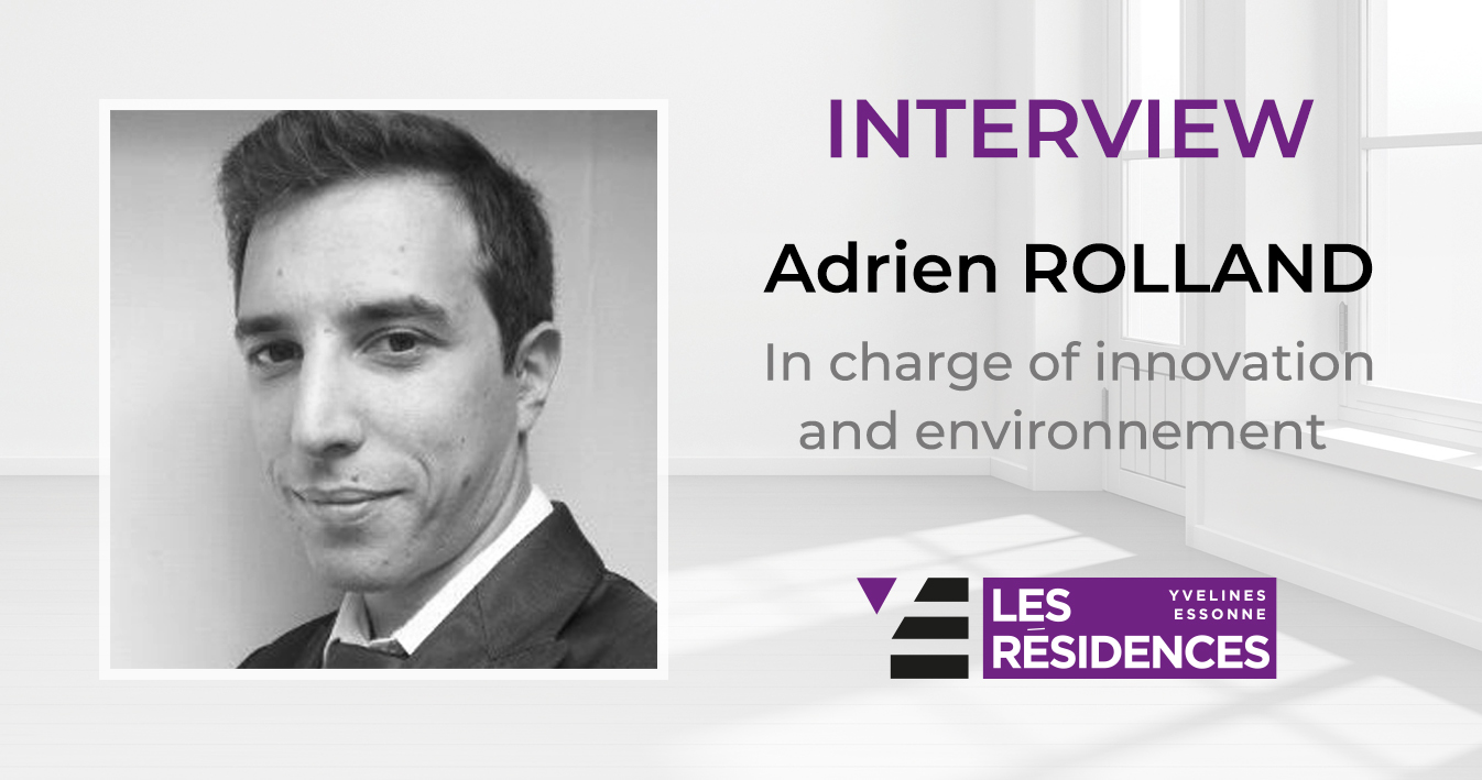 [INTERVIEW] Adrien Rolland, responsible for innovation and environment at Les Résidences Yvelines Essonne