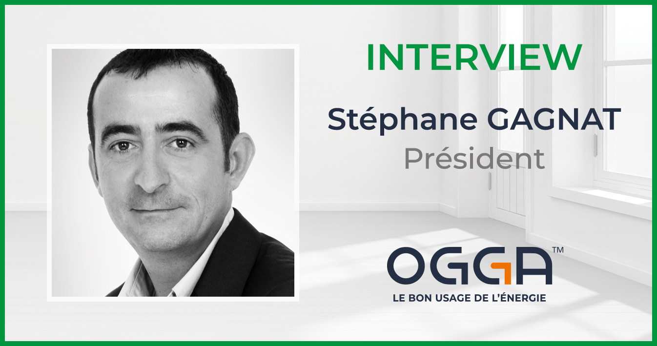 """Stéphane Gagnat, OGGA's DG : """"There shouldn't be renovations without an energy consumption optimization system !"""""""