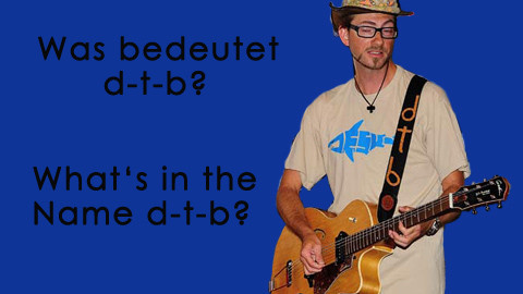Was bedeutet d-t-b? / What's in the name d-t-b?