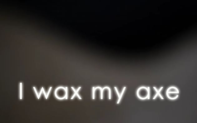 I wax my axe