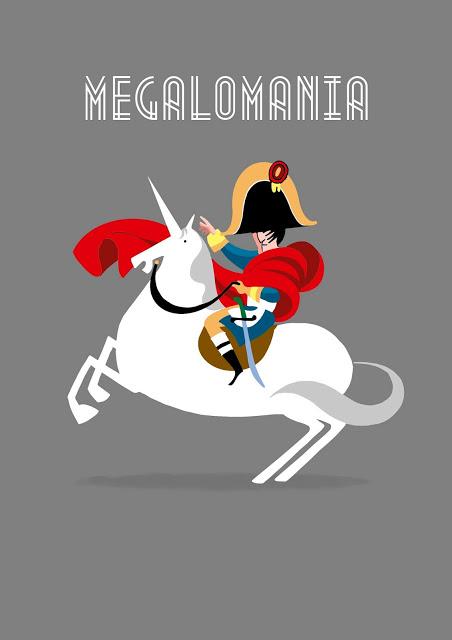 Megalomaniac.