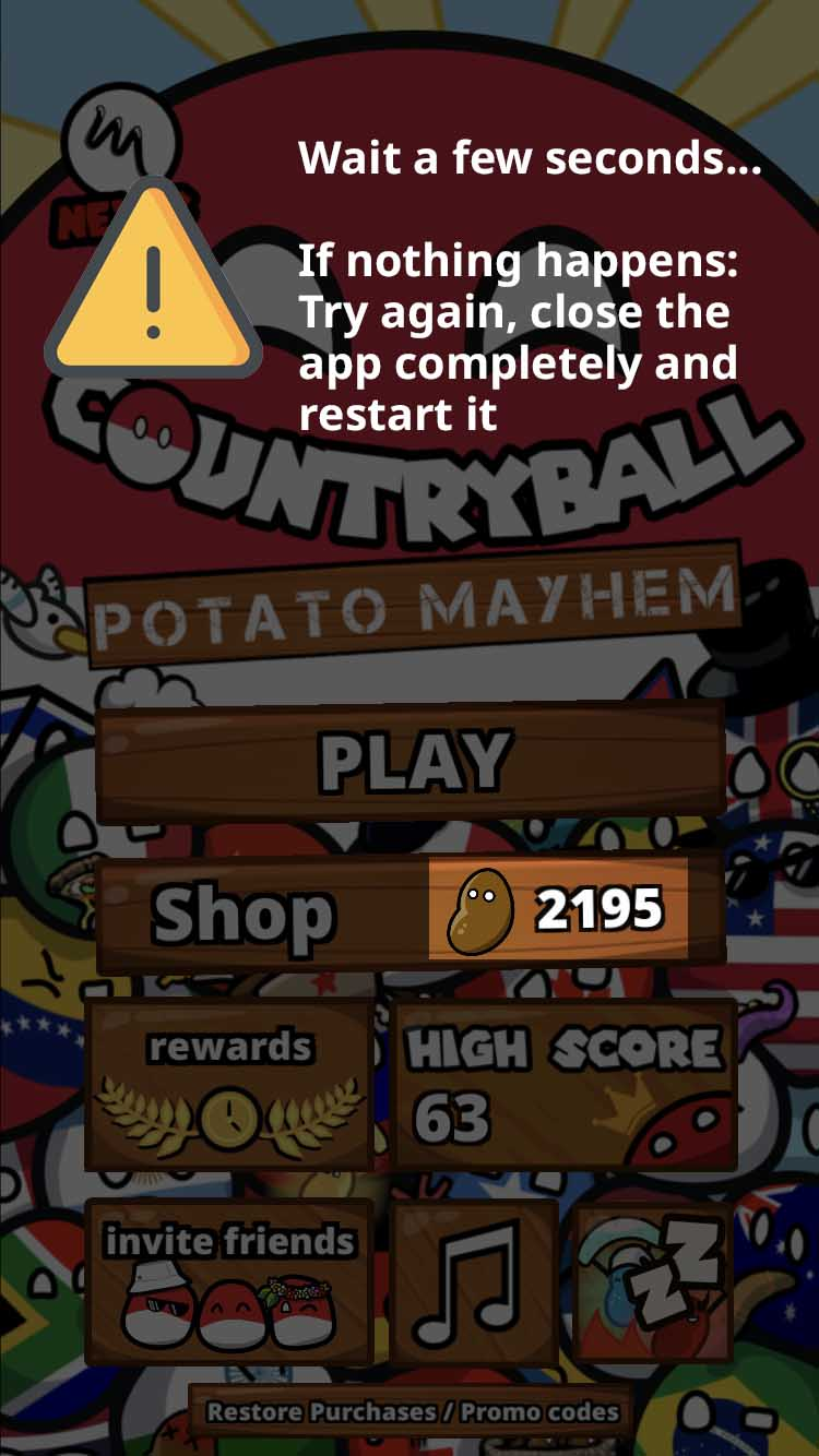 10. It may not load instantly. Click again on the «Promo Codes» Button, wait 5 seconds, close Countryball Potato Mayhem completely and restart it. The gift will be added now.