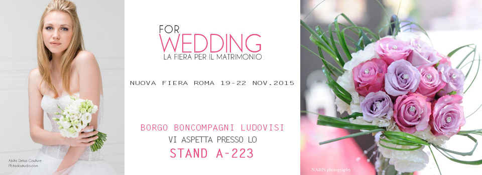 Borgo Boncompagni Ludovisi al ForWedding Roma 2015 - Stand A223