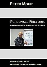 PETER MOHR:  PERSONALE RHETORIK - Als Person vor Publikum Stehen und Bestehen