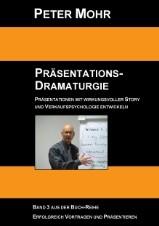 PETER MOHR: PRÄSENTATIONS-DRAMATURGIE - Präsentationen mit wirkungsvoller Story und Verkaufspsychologie entwickeln