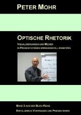 PETER MOHR: OPTISCHE RHETORIK - Visualisierungen und Medien in Präsentationen wirkungsvoll einsetzen