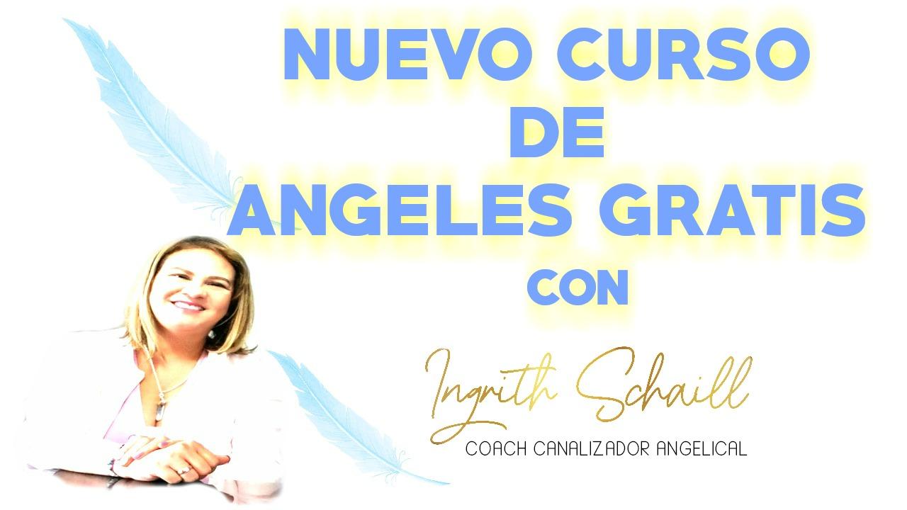 CURSO DE ANGELES Gratis Con Ingrith Schaill
