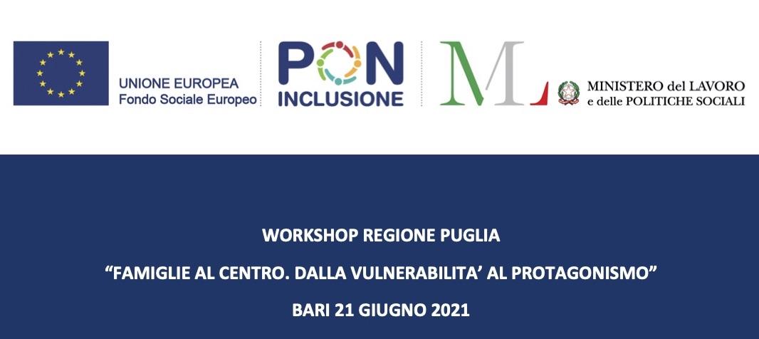 """PON Inclusione: Workshop """"Famiglie al centro. Dalla vulnerabilità al protagonismo"""", Bari 21 giugno 2021"""