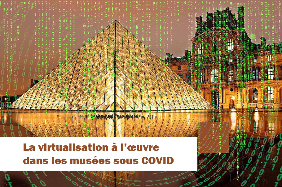 La virtualisation à l'œuvre  dans les musées sous COVID