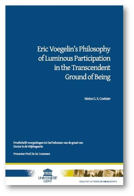 Coetsier, Meins G.S., Eric Voegelin's Philosophy of Luminous Participation in the Transcendent Ground  of Being, Ghent University: a non-commercial publication of Ph.D. Dissertation, Dept. of Philosophy  and Moral Sciences, Belgium, 2008, 369pp.