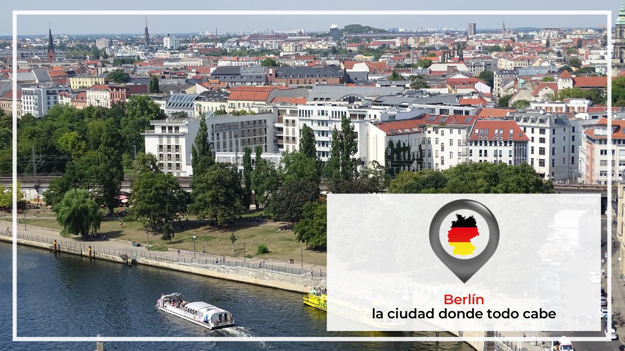 BERLÍN: LA CIUDAD DONDE TODO CABE