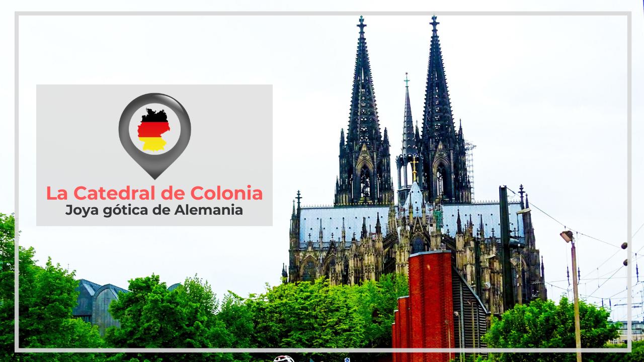 LA CATEDRAL DE COLONIA: JOYA GÓTICA EN ALEMANIA