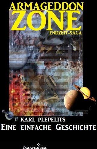 """Das Prequel von Karl Plepelits, ein weiteres Mosaiksteinchen der Jahrhunderte und gewaltige Dimensionen umspannenden Geschichte von """"Armageddon Zone""""  ISBN: 978-3-7309-9793-2"""