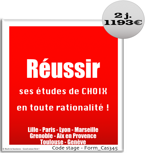 Réussir ses études de choix en toute rationalité ! efficacité professionnelle, Formation professionnelle Inter / intra entreprise - Back in business - Good sense first !