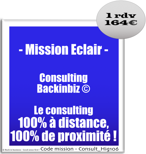 Mission éclair, consulting backinbiz, le consulting 100% à distance, 100% proximité. internalisation, externalisation, compétences, outsourcing, nearshoring, Conseil en transformation - conseil en organisation - Conseil en management - Conseil en talent management - Back in business - Good sense first !
