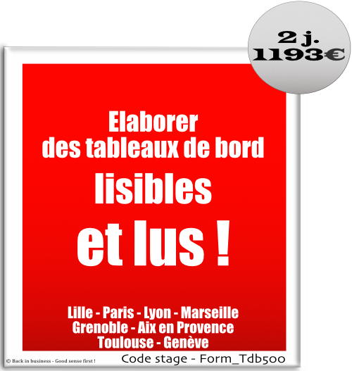 Elaborer des tableaux de bord lisibles et lus ! contrôle de gestion, social, analytique, performance, mesure, efficience, management, optimisation, réduction des coûts, Formation professionnelle Inter / intra entreprise - Back in business - Good sense first !