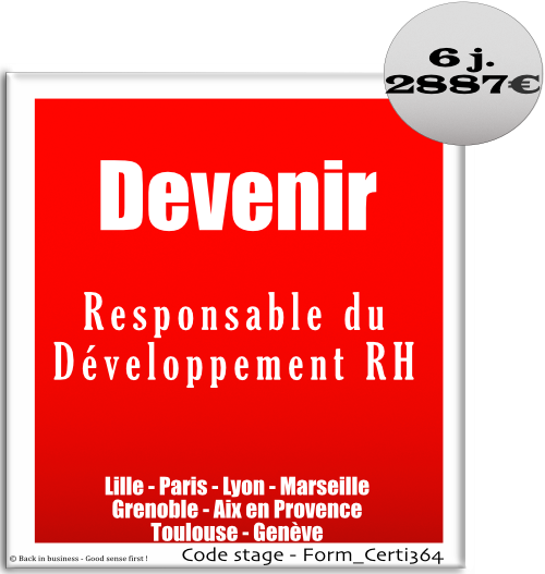 Devenir Responsable du Développement RH - HRBP - HR business partner - Talent management - Compétences - évaluation - performance - Formation professionnelle Inter / intra entreprise - Back in business - Good sense first !