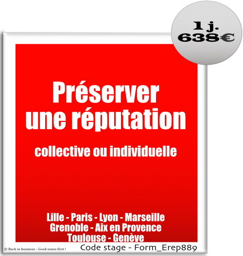 Préserver une réputation collective ou individuelle. marketing, emarketing, e-réputation, communication, réseaux sociaux, Formation professionnelle Inter / intra entreprise - Back in business - Good sense first !