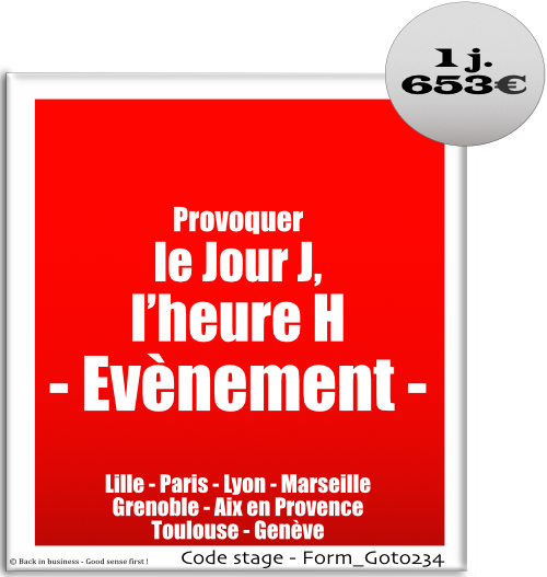 Provoquer le jour J, l'heure H, évènement. marketing, communication, évènementiel, congrès, petit déjeuner, speak, conférence, Formation professionnelle Inter / intra entreprise - Back in business - Good sense first !