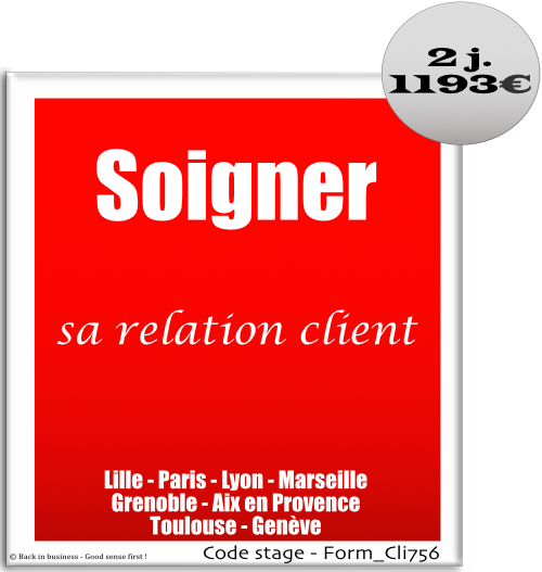 Soigner sa relation client - efficacité professionnelle, Formation professionnelle Inter / intra entreprise - Back in business - Good sense first !