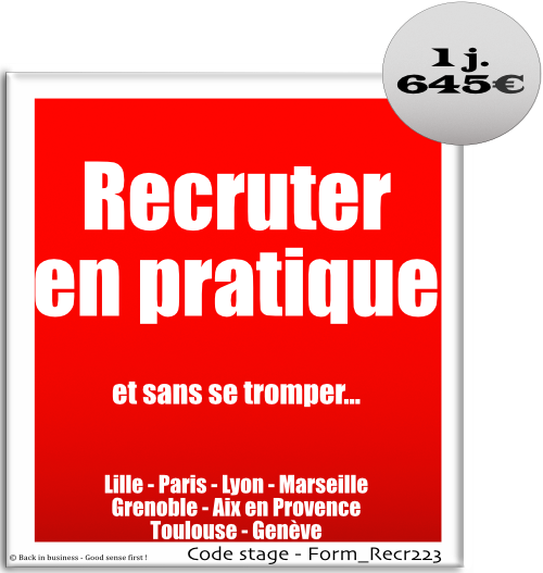 Recruter en pratique et sans se tromper - recrutement - embauche - marketing rh - test - psychotechnique - intelligence - cv - compétences - qualité - Formation professionnelle Inter / intra entreprise - Back in business - Good sense first !