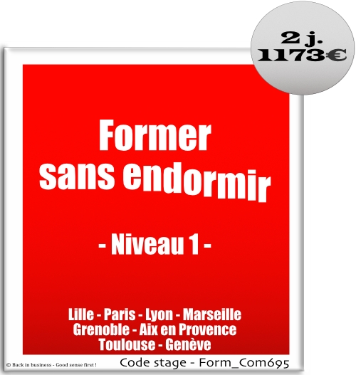 Former sans endormir, niveau 1 - formateur, ingénierie pédagogique, conception, animation, évaluation, Formation professionnelle Inter / intra entreprise - Back in business - Good sense first !