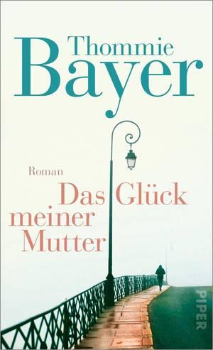 """""""Das Glück meiner Mutter"""" - Thommie Bayer"""