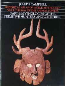 Way of Animal Power: Part 1: Mythologies of the Primitive Hunters and Gatherers