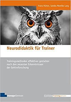 Hütter, F. Lang, SM (2020). Neurodidaktik. Trainingsmethoden effektiver gestalten nach den neuesten Erkenntnissen der Gehirnforschung. 3. Auflage. Bonn: managerSeminare Verlags GmbH (Trainingsmedien).